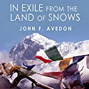 In Exile from the Land of Snows: The Definitive Account of the Dalai Lama and Tibet Since the Chinese Conquest Audiobook by John Avedon Narrated by Bob Souer
