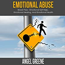 Emotional Abuse: Break Free Audiobook by Angel Greene Narrated by Roger Wood