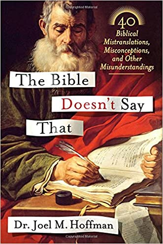 The Bible Doesn't Say That: 40 Biblical Mistranslations, Misconceptions, and Other Misunderstandings written by Joel M. Hoffman