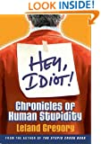 Hey, Idiot!: Chronicles of Human Stupidity