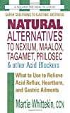 Natural Alternatives to Nexium, Maalox, Tagamet, Prilosec & Other Acid Blockers, Second Edition: What to Use to Relieve Acid Reflux, Heartburn, and Gastric Ailments