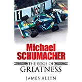Michael Schumacher: The Edge of Greatnessby James Allen