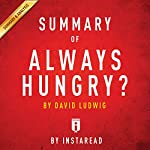 Summary of Always Hungry?, by David Ludwig | Includes Analysis |  Instaread
