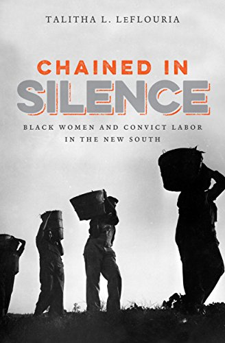 Chained in Silence: Black Women and Convict Labor in the New South (Justice, Power, and Politics) PDF