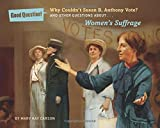 Why Couldn't Susan B. Anthony Vote?: And Other Questions About Women's Suffrage (Good Question!)