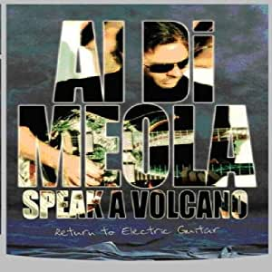 DiMeola, Al - Speak A Volcano: Return To Electric Guitar