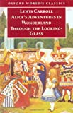 Alice's Adventures in Wonderland and Through the Looking-Glass: And What Alice Found There (Oxford World's Classics) (019283374X) by Lewis Carroll