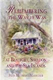 img - for Remembering the Way It Was at Beaufort, Sheldon and the Sea Islands book / textbook / text book