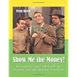 Show Me the Money!: The Standard Catalog of Motion Picture, Television, Stage and Advertising Prop Money