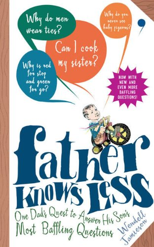 Father Knows Less: One Dad's Quest to Answer His Son's Most Baffling Questions