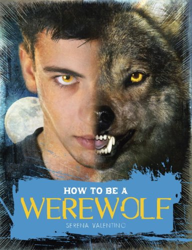 How to Be a Werewolf: The Claws-on Guide for the Modern Lycanthrope PDF