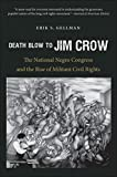 img - for Death Blow to Jim Crow: The National Negro Congress and the Rise of Militant Civil Rights (The John Hope Franklin Series in African American History and Culture) by Erik S. Gellman (2014-08-01) book / textbook / text book