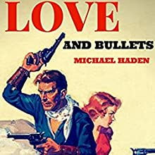 Love and Bullets: The Country Western Cowboy Series, Book 2 Audiobook by Michael Haden Narrated by Cynthia Hemminger