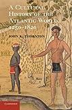 "John K. Thornton, ""A Cultural History of the Atlantic World, 1250-1820"" (Cambridge UP, 2012)."