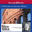 The Modern Scholar: A History of Ancient Rome (       UNABRIDGED) by Frances B. Titchener