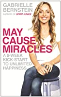 May Cause Miracles: A 6-Week Kick-Start to Unlimited Happiness