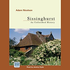 Sissinghurst: An Unfinished History | [Adam Nicolson]