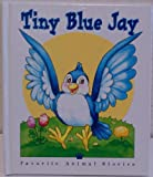 Tiny Blue Jay (Favorite Animal Stories) (078532545X) by Catherine McCafferty
