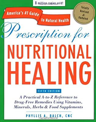 Prescription For Nutritional Healing Fifth Edition A Practical A-to-z Reference To Drug-free Remedies Using Vitamins Minerals Herbs Food Supplements by Avery Trade