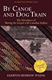 img - for By Canoe and Dog Train: The Adventures of Sharing the Gospel with Canadian Indians (Updated Edition. Includes Original Illustrations.) book / textbook / text book