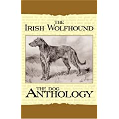 The Irish Wolfhound - a Dog Anthology (A Vintage Dog Books Breed Classic)