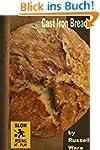 Cast Iron Bread: A Baker's Dozen Prim...