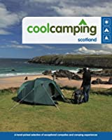 Cool Camping Scotland: A Hand-picked Selection of Exceptional Campsites and Camping Experiences