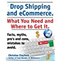 Drop Shipping and eCommerce, What You Need and Where to Get it. Dropshipping Suppliers and Products, eCommerce Payment Processing, eCommerce Software and Set up an Online Store All Covered
