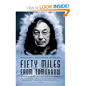 Fifty Miles from Tomorrow: A Memoir of Alaska and the Real People by William L. Iggiagruk Hensley