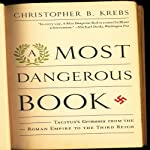 A Most Dangerous Book: Tacitus's Germania from the Roman Empire to the Third Reich | Christopher B. Krebs