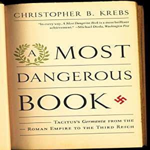 A Most Dangerous Book: Tacitus's Germania from the Roman Empire to the Third Reich | [Christopher B. Krebs]