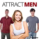 Attract Men Hypnosis: Easily Become a Man Magnet, with Hypnosis  by Hypnosis Live Narrated by Hypnosis Live