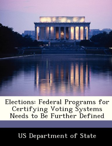 Elections: Federal Programs for Certifying Voting Systems Needs to Be Further Defined