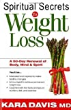 Spiritual Secrets To Weight Loss: A 50-Day Renewal of the Mind, Body, and Spirit by Kara Davis (2008) Paperback