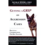 Getting a Grip on Aggression Cases: Practical Considerations for Dog Trainers ~ Nicole Wilde
