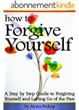 How to Forgive Yourself: A Step by Step Guide to Forgiving Yourself and Letting Go of the Past (English Edition)