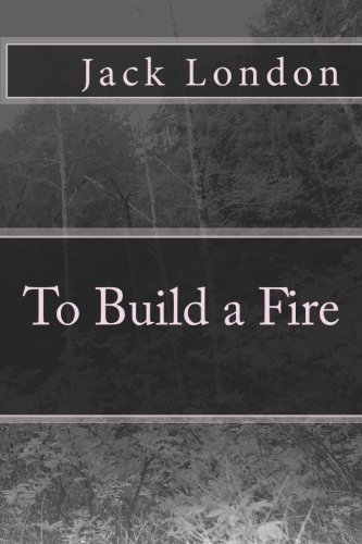an analysis of the setting in the novel to build a fire by jack london Jack london paints a bleak picture of the yukon landscape in 'to build a fire' the harsh conditions serve to confound the man on his journey to.