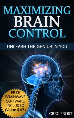 Book: Maximizing Brain Control - Unleash The Genius In You by Greg Frost