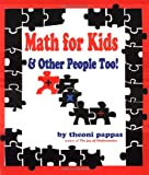 Math For Kids and Other People Too (1884550134) by Theoni Pappas