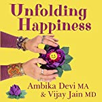 Unfolding Happiness | Ambika Devi MA,Vijay Jain MD