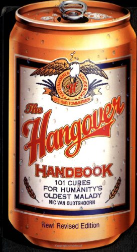 The Hangover Handbook 101 Cures for Humanity s Oldest Malady091473878X