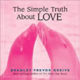 The Simple Truth About Love (0740755668) by Greive, Bradley Trevor