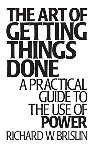 The Art of Getting Things Done: A Practical Guide to the Use of Power, Brislin, Richard