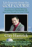 Life Lessons from the Golf Course: The Quest for Spiritual Meaning, Psychological Understanding and Inner Peace through the Game of Golf (Volume 2)