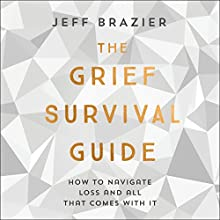The Grief Survival Guide: How to navigate loss and all that comes with it Audiobook by Jeff Brazier Narrated by Jeff Brazier