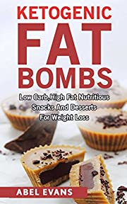 Ketogenic Diet: Fat Bombs: 60 Low Carb, High Fat Nutritious Desserts and Snacks for Weight Loss (Delicious Low Carb, High Fat Recipes)
