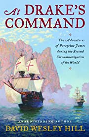 At Drake's Command: The Adventures of Peregrine James During the Second Circumnavigation of the World (The Drake Circumnavigation)