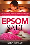 Epsom Salt: Tremendous Benefits & Proven Recipes for Your Health, Beauty and Home (Essential Oils, Allergy Cure, Natural Skin Care) (Volume 1)