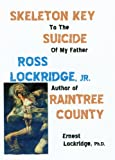 img - for Skeleton Key to the Suicide of My Father, Ross Lockridge, Jr..Author of RAINTREE COUNTY book / textbook / text book