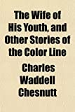 The Wife of His Youth, and Other Stories of the Color Line (115211770X) by Chesnutt, Charles Waddell